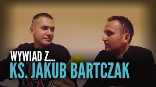 Wywiad - Ks. Jakub Bartczak
