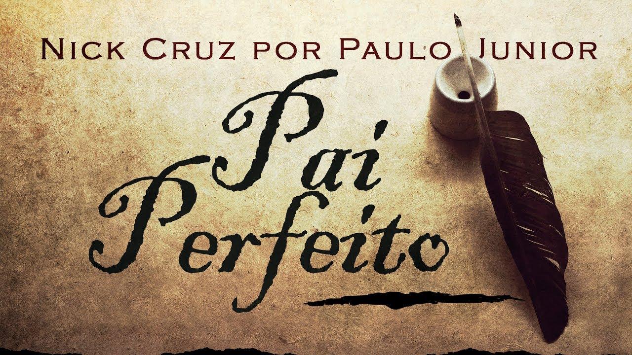 Pai Perfeito - Nick Cruz - Por Paulo Junior