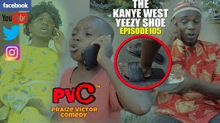 THE KANYE WEST SHOE (episode 105) (PRAIZE VICTOR COMEDY)