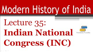Lec 35 - Indian National Congress (INC) with Fantastic Fundas | Modern History