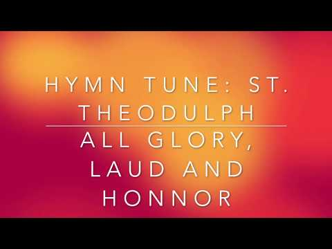 All Glory,Laud and Honnor ( St. Theodulph)