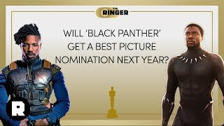 Will 'Black Panther' Get a Best Picture Nomination Next Year? | 2018 Oscars Preview | The Ringer