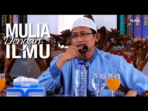 Kajian Islam: Mulia Dengan Ilmu - Ustadz Badru Salam, Lc