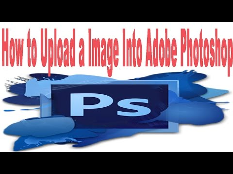 How to Upload a Image Into Adobe Photoshop