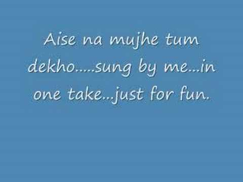Aise Na Mujhe Tum Dekho-Sung by me..any suggestions?