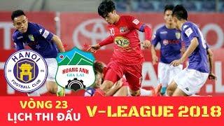 Lịch thi đấu & Trực tiếp Bóng đá V League 2018 Vòng 23 - HAGL vs Hà Nội FC - VTV6 17H 19/9/2018