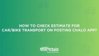 How To Check Estimate For Car/Bike Transport On PostingChalo App