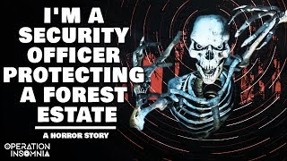 I'm A Security Officer Hired To Protect An Estate (Part 1) | A Forest Horror Story | Paranormal?