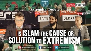 Is Islam the CAUSE Or SOLUTION To Extremism #ExtremismDebate