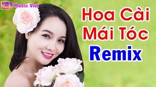 Hoa Cài Mái Tóc Remix | Tuyển Tập Liên Khúc Nhạc Bolero Remix Hay Nhất
