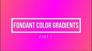 Fondant Color Gradients - Part 2