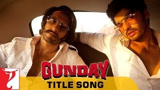 Gunday - Full Title Song | Gunday | Ranveer Singh | Arjun Kapoor | Sohail Sen