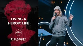 PHIL DOOLEY // LIVING A HEROIC LIFE