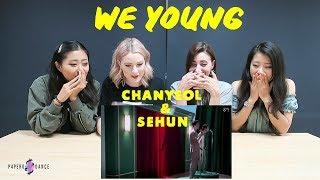 [MV REACTION] WE YOUNG - CHANYEOL X SEHUN (EXO) | P4pero Dance
