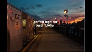 Justin Bieber - Perfect Together (Unreleased) (Lyrics)