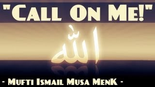 """Call On Me!""? Amazing Reminder ? by Mufti Ismail Menk ? The Daily Reminder"