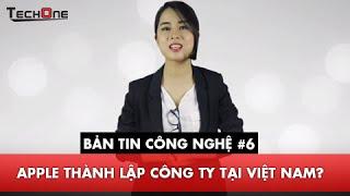[Bản tin công nghệ #6] : Apple thành lập công ty tại Việt Nam ?