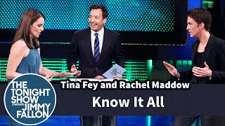 Know It All with Tina Fey and Rachel Maddow
