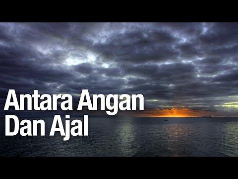 Kajian Islam: Antara Angan dan Ajal - Ustadz Ammi Nur Baits