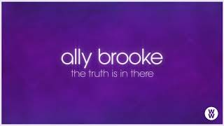 Ally Brooke - The Truth Is In There [Official Audio]
