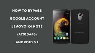 Remove Disable Bypass google account Lenovo K4 NOTE (A7010a48), android 5.1 by newest method