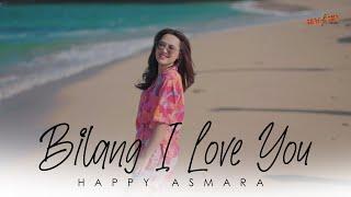Download HAPPY ASMARA - BILANG I LOVE YOU ( ) Mp3/Mp4