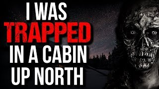 """I was Trapped in a Cabin Up North"" Creepypasta"