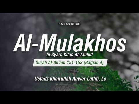 Kitab Al-Mulakhos  Surah Al-An'am 151 153 (Bagian 4) - Ustadz Khairullah Anwar Luthfi, Lc