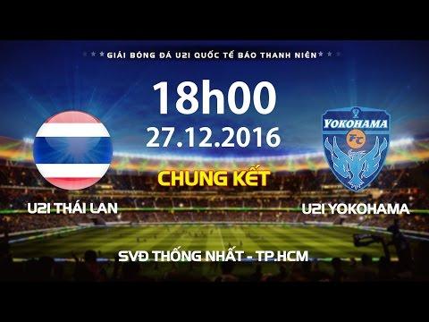 FULL | U21 THÁI LAN - U21 YOKOHAMA | CHUNG KẾT | GIẢI U21 QUỐC TẾ BÁO THANH NIÊN 2016
