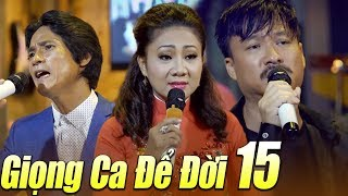 Liveshow GIỌNG CA ĐỂ ĐỜI 15 - LK Nhạc Vàng Bolero Buồn Tê Tái   Ngày Còn Em Bên Tôi