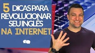 5 Dicas para Revolucionar seu Inglês na Internet.