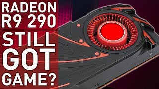 Radeon R9 290, How does it play today?
