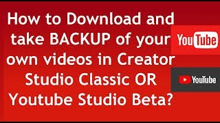 How to Download and take BACKUP of your own videos in Creator Studio Classic OR Youtube Studio Beta?