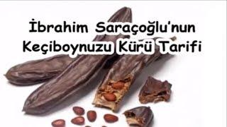 İbrahim Saraçoğlu'nun Keçiboynuzu Kürü Tarifi