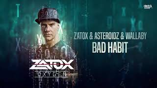 Zatox & Asteroidz & Wallaby - Bad Habit (Official HQ Preview)