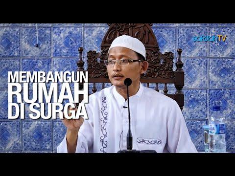 Kajian Islam: Membangun Rumah Di Surga - Ustadz Badru Salam, Lc