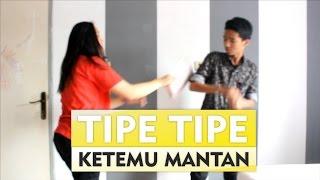 TIPE TIPE KETEMU MANTAN!!