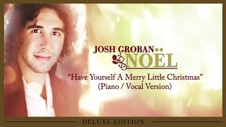 Josh Groban - Have Yourself A Merry Little Christmas (Piano / Vocal Version) [OFFICIAL AUDIO]