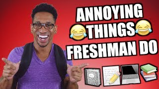 ANNOYING THINGS FRESHMAN DO