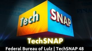 Federal Bureau of Lulz | TechSNAP 48