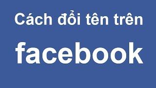 Video clip Hướng dẫn cách đổi tên trên facebook mới nhất