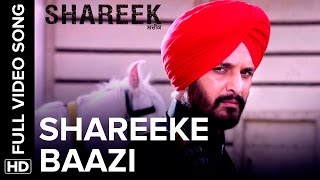 Shareeke Baazi Full Video Song  Shareek