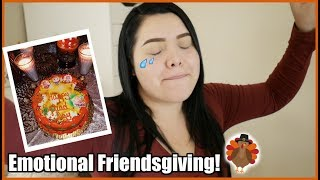Very  Emotional Friendsgiving!