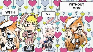 ~ With vs. Without Mom ~ Gacha Life ~ Read desc. ~