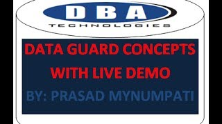 Data Guard Concepts With Live Demo From DBA TECHNOLOGIES By Prasad Mynumpati