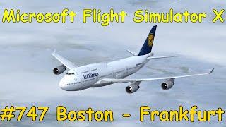 Let's Play Microsoft Flight Simulator X Teil 747 Boston - Frankfurt [5/5] Boeing 747   Liongamer1