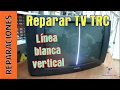 Reparar TV (TRC). Linea vertical. Hay so...
