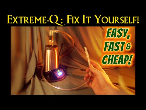 Heater-Cover Repair for the Extreme-Q Vaporizer...