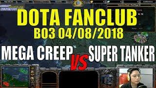 Dota Fanclub-Day 4 Mega Creep vs Super Tanker