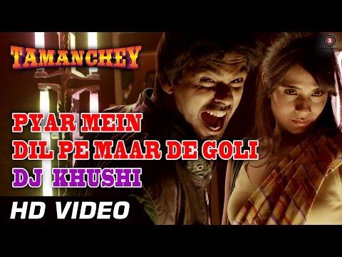 Pyar Mein Dil Pe Maar De Goli | DJ Khushi | Tamanchey ft. Nikhil Dwivedi & Richa Chadda